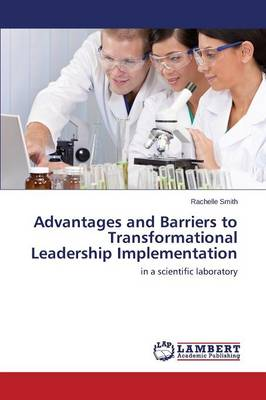 Advantages and Barriers to Transformational Leadership Implementation (Paperback)
