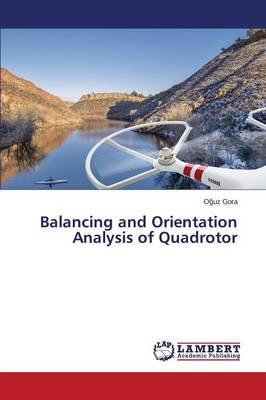 Balancing and Orientation Analysis of Quadrotor (Paperback)