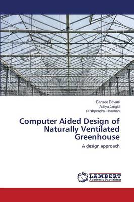 Computer Aided Design of Naturally Ventilated Greenhouse (Paperback)