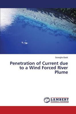 Penetration of Current Due to a Wind Forced River Plume (Paperback)