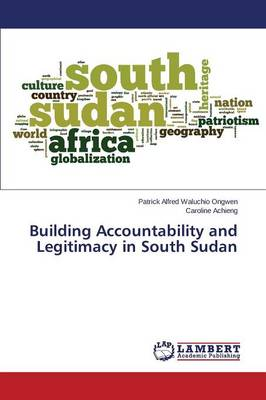 Building Accountability and Legitimacy in South Sudan (Paperback)
