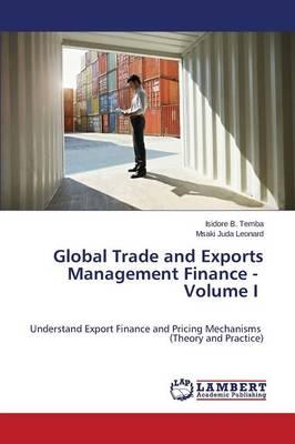 Global Trade and Exports Management Finance - Volume I (Paperback)