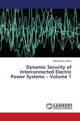 Dynamic Security of Interconnected Electric Power Systems - Volume 1 (Paperback)