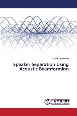 Speaker Separation Using Acoustic Beamforming (Paperback)
