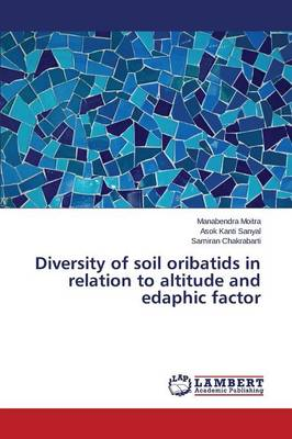 Diversity of Soil Oribatids in Relation to Altitude and Edaphic Factor (Paperback)