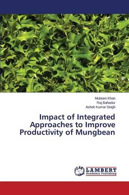 Impact of Integrated Approaches to Improve Productivity of Mungbean (Paperback)