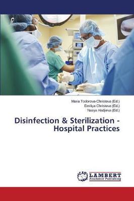 Disinfection & Sterilization - Hospital Practices (Paperback)