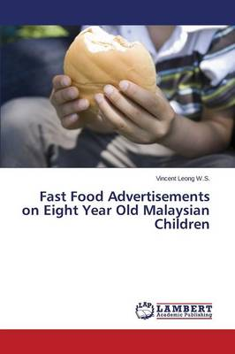 Fast Food Advertisements on Eight Year Old Malaysian Children (Paperback)