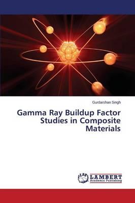 Gamma Ray Buildup Factor Studies in Composite Materials (Paperback)