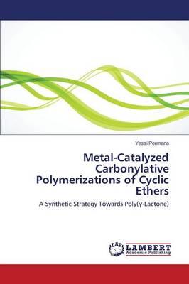 Metal-Catalyzed Carbonylative Polymerizations of Cyclic Ethers (Paperback)