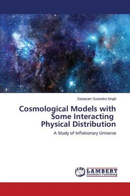 Cosmological Models with Some Interacting Physical Distribution (Paperback)