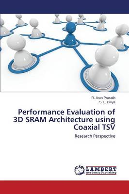 Performance Evaluation of 3D Sram Architecture Using Coaxial Tsv (Paperback)