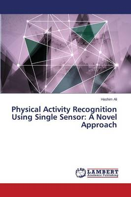 Physical Activity Recognition Using Single Sensor: A Novel Approach (Paperback)