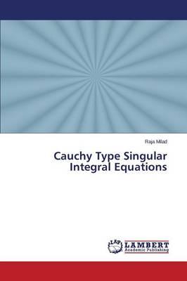 Cauchy Type Singular Integral Equations (Paperback)