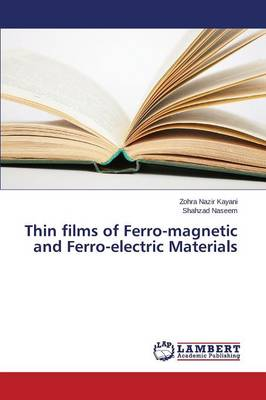 Thin Films of Ferro-Magnetic and Ferro-Electric Materials (Paperback)