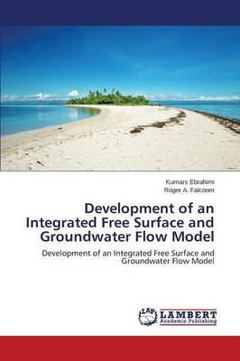 Development of an Integrated Free Surface and Groundwater Flow Model (Paperback)