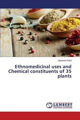 Ethnomedicinal Uses and Chemical Constituents of 35 Plants (Paperback)