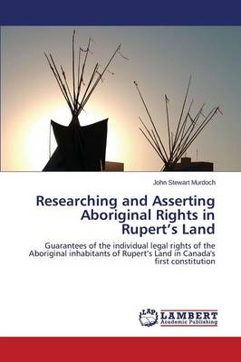 Researching and Asserting Aboriginal Rights in Rupert's Land (Paperback)