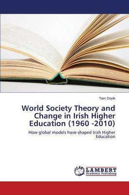 World Society Theory and Change in Irish Higher Education (1960 -2010) (Paperback)