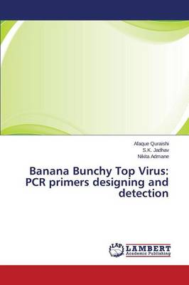 Banana Bunchy Top Virus: PCR Primers Designing and Detection (Paperback)