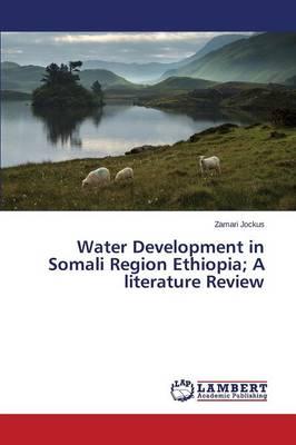 Water Development in Somali Region Ethiopia; A Literature Review (Paperback)