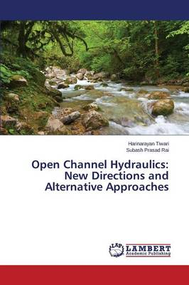 Open Channel Hydraulics: New Directions and Alternative Approaches (Paperback)