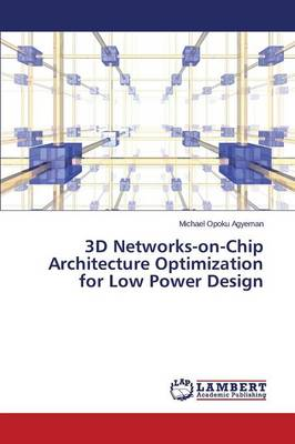 3D Networks-On-Chip Architecture Optimization for Low Power Design (Paperback)