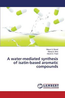 A Water-Mediated Synthesis of Isatin-Based Aromatic Compounds (Paperback)
