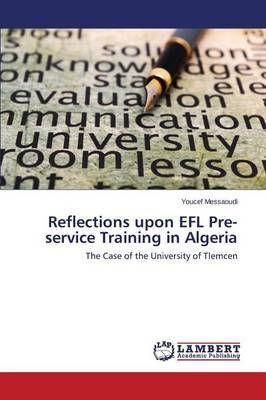 Reflections Upon Efl Pre-Service Training in Algeria (Paperback)