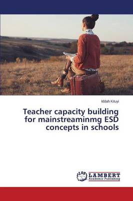 Teacher Capacity Building for Mainstreaminmg Esd Concepts in Schools (Paperback)
