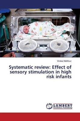 Systematic Review: Effect of Sensory Stimulation in High Risk Infants (Paperback)