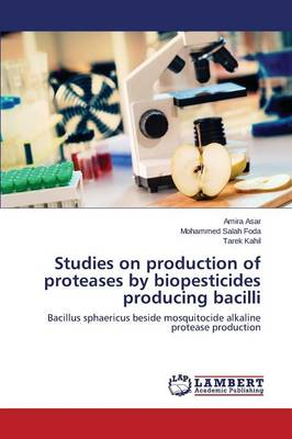 Studies on Production of Proteases by Biopesticides Producing Bacilli (Paperback)