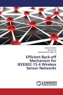Efficient Back-Off Mechanism for Ieee802.15.4 Wireless Sensor Networks (Paperback)