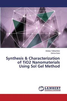Synthesis & Characterization of Tio2 Nanomaterials Using Sol Gel Method (Paperback)