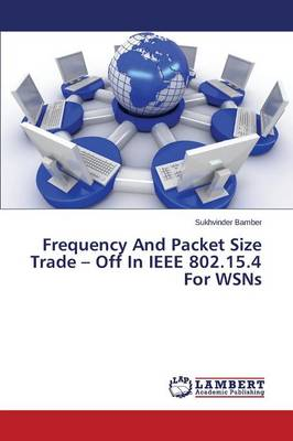 Frequency and Packet Size Trade - Off in IEEE 802.15.4 for Wsns (Paperback)