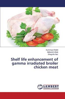Shelf Life Enhancement of Gamma Irradiated Broiler Chicken Meat (Paperback)