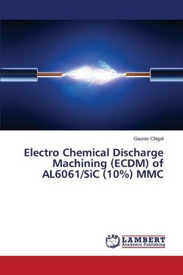 Electro Chemical Discharge Machining (Ecdm) of Al6061/Sic (10%) MMC (Paperback)
