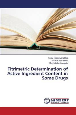 Titrimetric Determination of Active Ingredient Content in Some Drugs (Paperback)