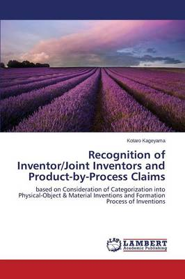 Recognition of Inventor/Joint Inventors and Product-By-Process Claims (Paperback)
