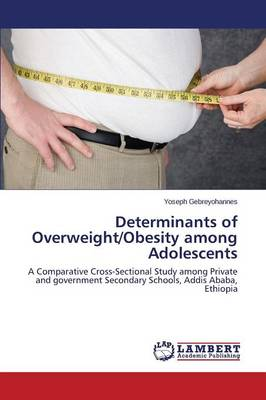 Determinants of Overweight/Obesity Among Adolescents (Paperback)