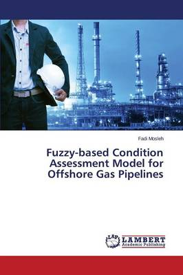 Fuzzy-Based Condition Assessment Model for Offshore Gas Pipelines (Paperback)