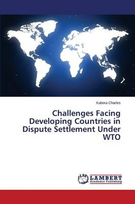 Challenges Facing Developing Countries in Dispute Settlement Under Wto (Paperback)