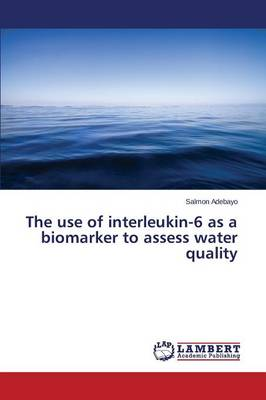 The Use of Interleukin-6 as a Biomarker to Assess Water Quality (Paperback)