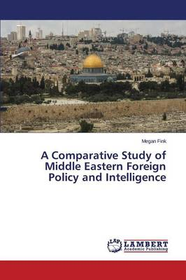 A Comparative Study of Middle Eastern Foreign Policy and Intelligence (Paperback)