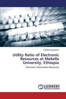 Utility Ratio of Electronic Resources at Mekelle University, Ethiopia (Paperback)