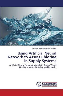 Using Artificial Neural Network to Assess Chlorine in Supply Systems (Paperback)