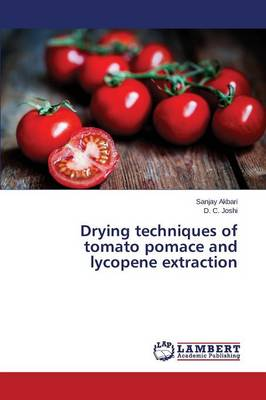 Drying Techniques of Tomato Pomace and Lycopene Extraction (Paperback)