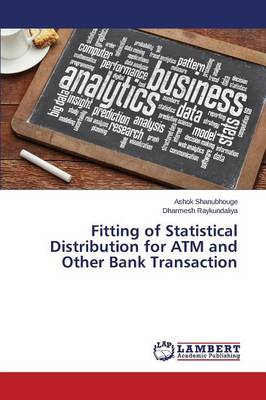 Fitting of Statistical Distribution for ATM and Other Bank Transaction (Paperback)