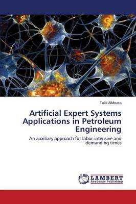 Artificial Expert Systems Applications in Petroleum Engineering (Paperback)
