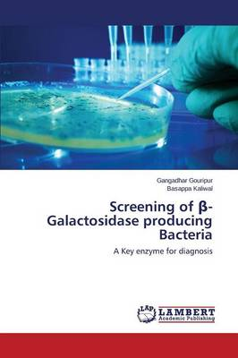 Screening of -Galactosidase Producing Bacteria (Paperback)